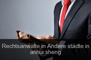 Rechtsanwälte in Andere städte in anhui sheng