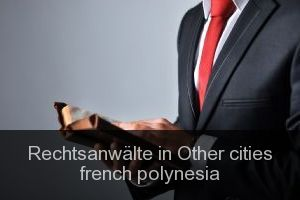 Rechtsanwälte in Other cities french polynesia