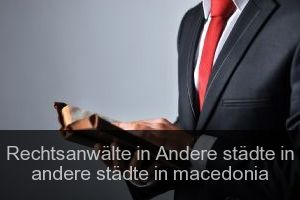 Rechtsanwälte in Andere städte in andere städte in macedonia