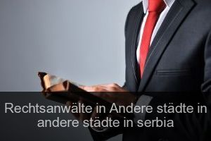 Rechtsanwälte in Andere städte in andere städte in serbia